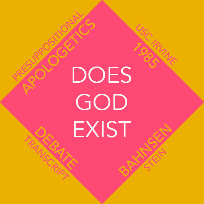 Does God Exist? Bahnsen vs Stein (Debate Transcript)